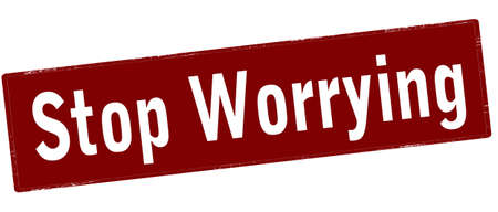 Rubber stamp with text stop worrying inside, vector illustration