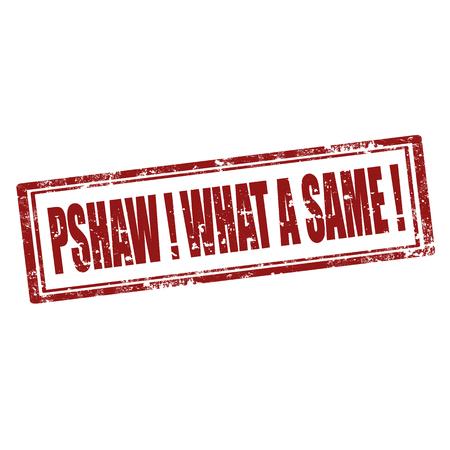 desprecio: Grunge sello de goma con el texto Pshaw un qu�, ilustraci�n mismo vector Vectores