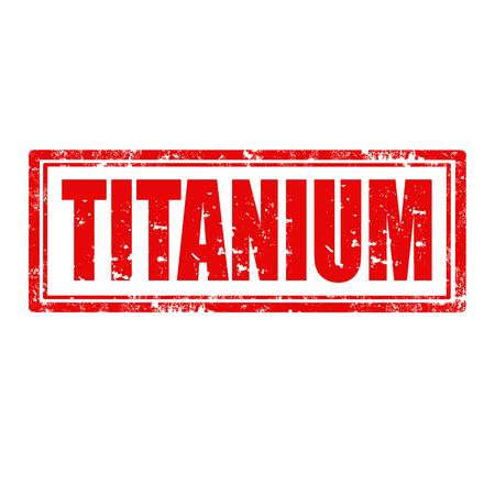 titanium: Grunge rubber stamp with text Titanium,vector illustration Illustration