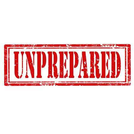 unprepared: Grunge rubber stamp with text Unprepared,vector illustration Illustration
