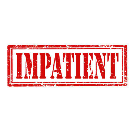 impatient: Grunge rubber stamp with word Impatient,vector illustration