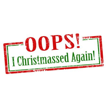 oups: Tampon en caoutchouc grunge avec du texte Oops! Je Christmassed Again!, Illustration vectorielle Illustration