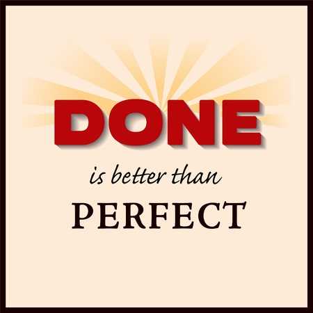 better: Done is better than PERFECT, success concept message in bold bright red text with rays of sunshine