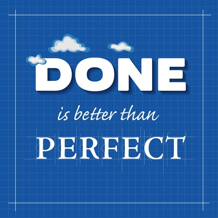 architectural styles: Done is better than PERFECT, success concept message in architectural graphic style, clouds, blueprint background   Illustration