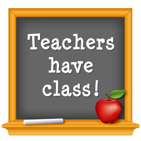 Teachers have class!. Red apple for the teacher. Wood frame chalkboard with important message.