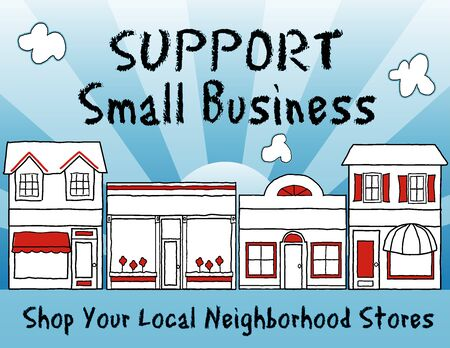 Support Small Business!  Shop local, buy local!  Shop at neighborhood stores, brick and mortar, mom and pop merchants, community and main street entrepreneurs. Blue background.