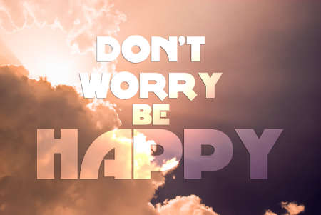 dont worry: Dont worry be happy quote written on the sky background