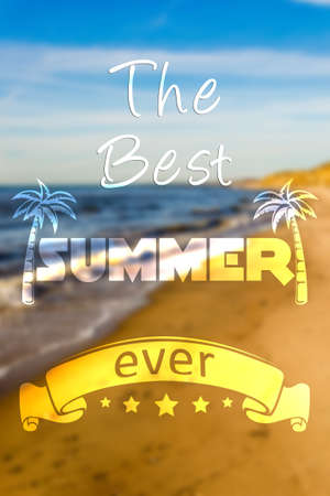 ever: The best summer ever concept quote text on beach, sea and sun background