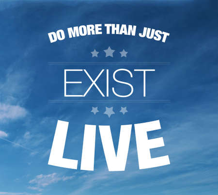 to exist: Do more than just exist live. Live your life happy quote text concept on blue sky
