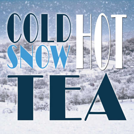 snowy hill: Christmas quote on winter background with cold snow hot tea text
