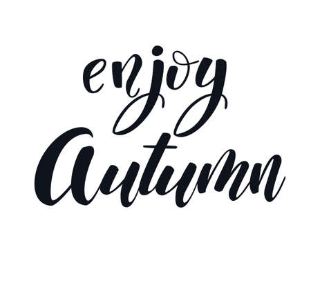 Enjoy autumn hand lettering elegant phrase isoleted on white for your design. Handwritten Illustration. Can be printed on greeting cards, paper and textile designs, etc