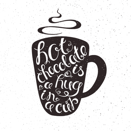 hot chocolate: vector hand drawn printable illustration of cup of hot chocolate with lettering expression - hot chocolate is a hug in a cup, smoke with grunge texture.