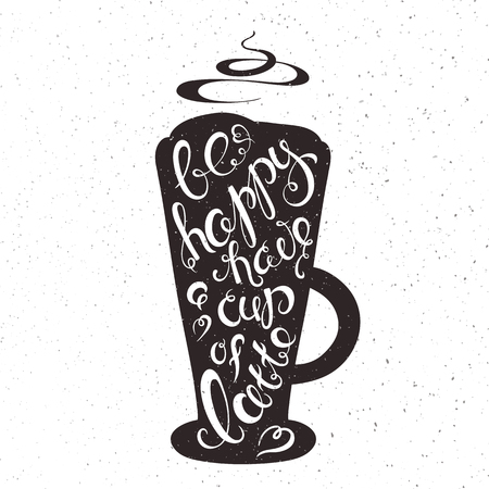 cup: vector hand drawn printable illustration of cup of latte with lettering expression - be happy have a  cup of latte, smoke with grunge texture. Illustration