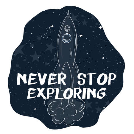 exploring: vector hand drawn printable illustration of flying rocket with stars on the background and label - never stop exploring.