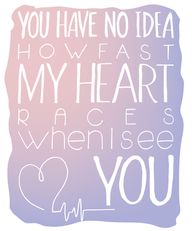 boyfriend: vector illustration of hand lettering inspiring quote - you have no idea how fast my heart races when I see you. Made in rose quartz  and serenity colors.
