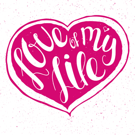 boyfriend: vector illustration of hand lettering inspiring quote -love of my life. Can be used for valentines day nice gift card