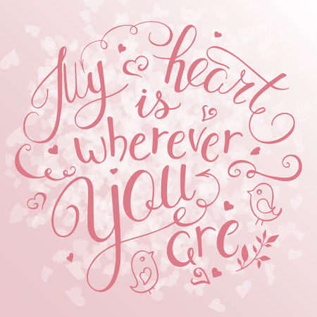 wherever: vector illustration of hand lettering inspiring quote - my heart is wherever you. Can be used for valentines day nice gift card. Made in rose quartz color. Illustration