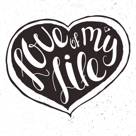 inspiring: vector illustration of hand lettering inspiring quote -love of my life. Can be used for valentines day nice gift card