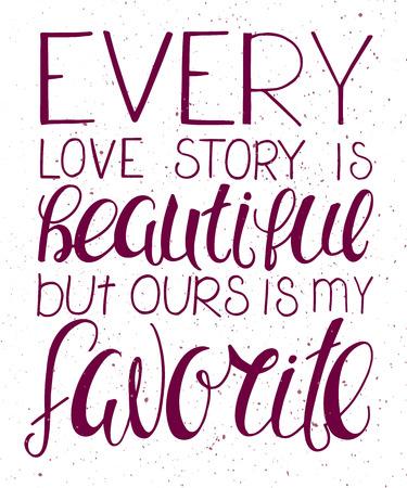 cotizacion: ilustración vectorial de la mano de letras cita inspiradora - cada historia de amor es hermosa pero la nuestra es mi favorito. Puede ser utilizado para San Valentín bonita tarjeta de regalo Vectores