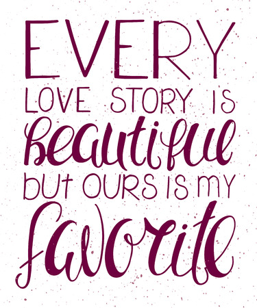vector illustration of hand lettering inspiring quote - every love story is beautiful but ours is my favorite. Can be used for valentines day nice gift card