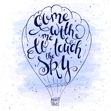 serenity: vector illustration of hand lettering inspiring quote - come with me to touch the sky in balloon silhouette. Can be used for valentines day nice gift card. Made in trend serenity color.