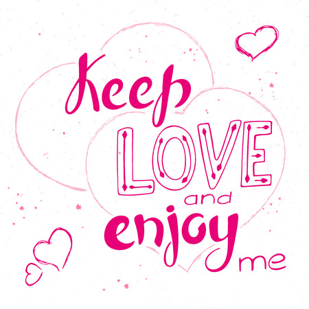 keep in: vector illustration of hand lettering inspiring quote - keep love and enjoy me. Can be used for valentines day nice gift card. Made in trend rubine red color. Illustration