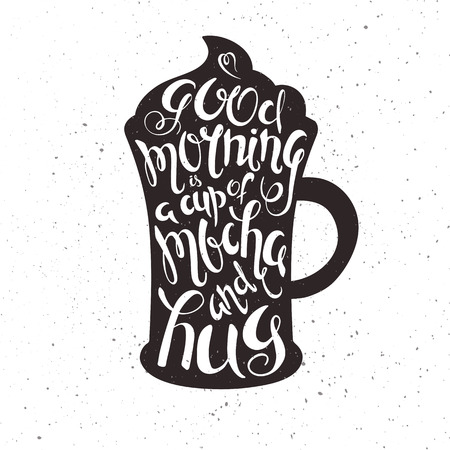 vector hand drawn printable illustration of cup of mocha with lettering expression with grunge texture.