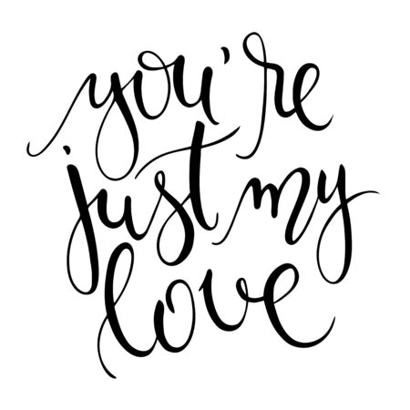 writting: vector illustration of hand lettering inspiring quote - you are just my love.