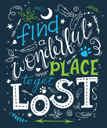 be lost: vector hand drawn inspiration lettering quote - find a wonderful place to get lost. Can be used as a motivation card, a print on t-shirts and bags or as a poster.