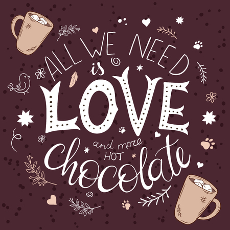 vector hand drawn lettering quote - all we need is love and more hot chocolate with and decoration elements - brunches, stars, swirls and flowers.