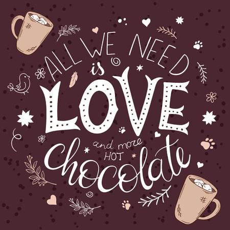 Vektor Hand Schriftzug Zitat gezeichnet - alles, was wir brauchen, ist Liebe und heiße Schokolade mit und Dekorationselemente - Brunches, Sterne, wirbelt und Blumen.
