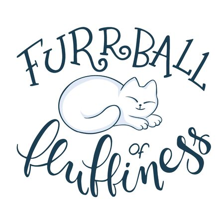 curled up: vector handwritten phrase - furrball of fluffiness with cat curled up. Funny lettering poster or card design.