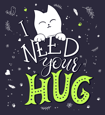 valentine cat: vector hand drawing lettering phrase - i need your hug - with nice cat  and decorative element.  Design for wall art prints, home interior decor poster or greetings card . Illustration