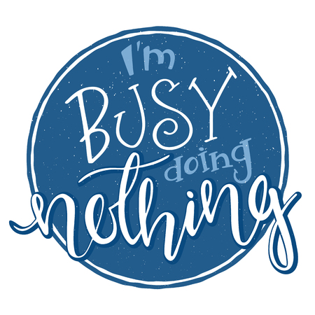 nothing: vector hand drawn inspiration lettering quote - i am busy doing nothing. Can be used as nice card or poster. Illustration
