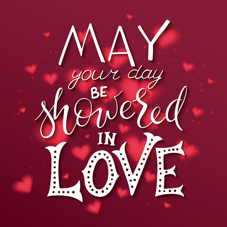 vector hand drawn inspiration lettering quote - may your day be showered in love - with decorative elements - heart shapes, brunches. Design for t-shirt, interior poster or greetings card. Illustration