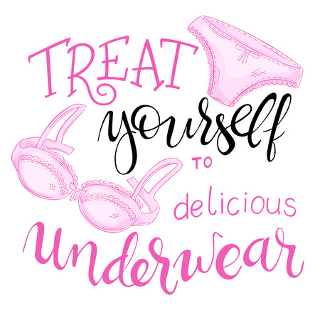 pampering: vector hand lettering quote - treat yourself to delicious underwear - with lace panty and bra.