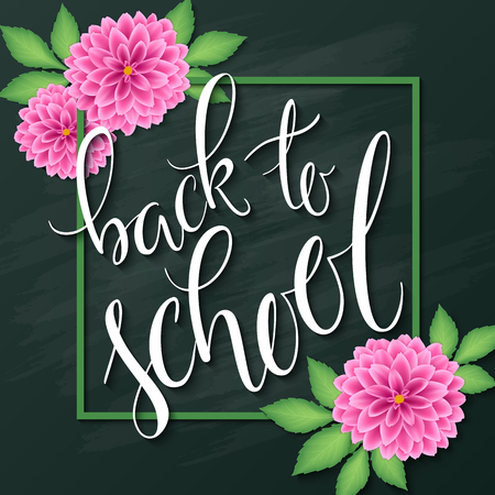 dahlia: vector hand lettering greeting text - back to school - with frame and realistic flowers and leafs of dahlia on chalkboard background. Illustration