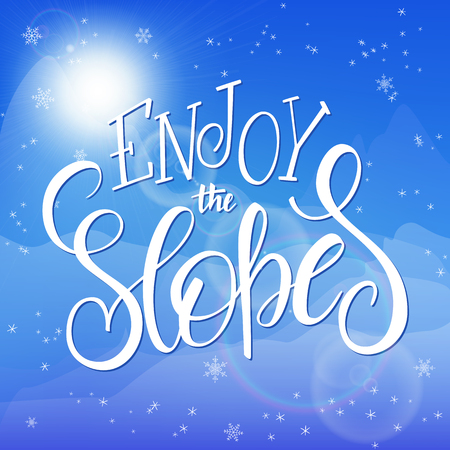 slopes: vector illustration of hand lettering winter phrase with snowflakes on sky and mountain background. Enjoy the slopes.