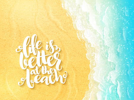 Hand lettering summer inspirational label - life is better at the beach - on top view sea surf backdrop