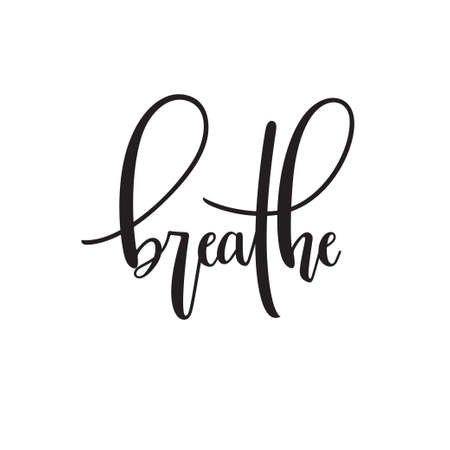 Breathe typography. Inspirational quote. Modern calligraphy