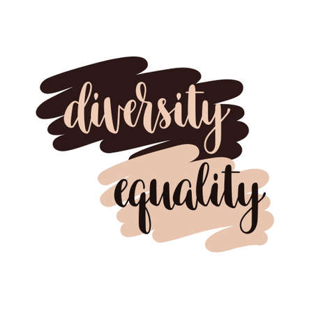 Diversity and Equality typography. Slogan in support of human rights for people of different races, biological , gender identity, orientation