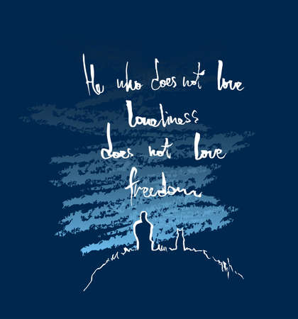 He who doesn't love loneliness does not love freedom. Lettering poster. Inspirational quote. Vector hand lettering illustration. Sketch style, doodle art.