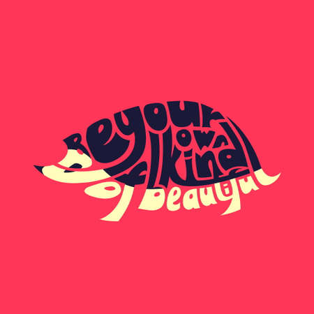 Be your own kind of beautiful. Typography word picture as hedgehog image. Hand lettered typography illustration, wrap text inside a shape, silhouette with letters. Inspirational quote vector isolated.