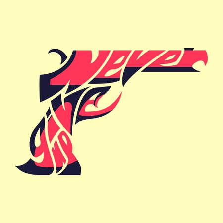 Non mollare mai. Immagine di parola di tipografia come immagine di pistola. Illustrazione grafica con lettere a mano, testo a capo all'interno di una forma, silhouette con lettere. Vettore di citazione ispiratrice isolato. Vettoriali