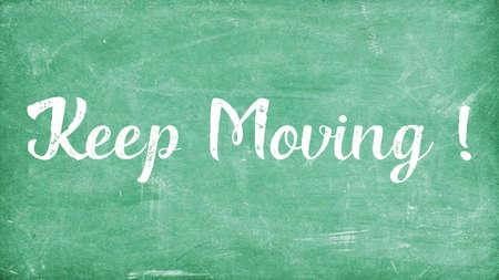 Keep Moving Word Concept, Blackboard Chalk background Concept Design
