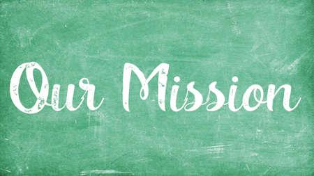 Our Mission Word Concept, Blackboard Chalk background Concept Design