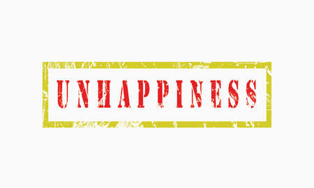 unhappiness,  grunge rubber stamp isolated on white background, grunge text rubber stamp, grunge rubber stamp background Concept Design