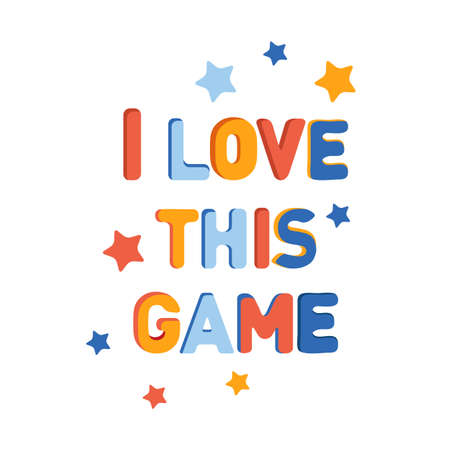 I love this game. Bright colorful lettering with textured letters. Flat vector. Colorful illustration with slogan. For the design of labels, logos, stickers on the theme of computer and sports games.