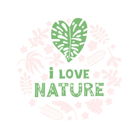 Green lettering I love nature with a green heart on a background of pink tropical leaves and grasses. Flat vector illustration. Hand drawn text in scandinavian simple style