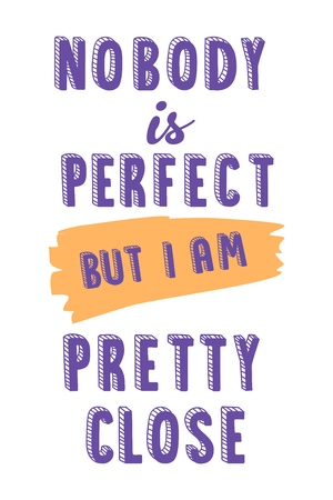 Vector illustration of cute cartoon lettering nobody is perfect but i am pretty close. Hand drawn imitation, 3D effect, fashion print for t shirt or pajamas for girl and woman